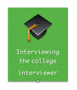 Interviewing the college interviewer. Photo by Wendy David-Gaines